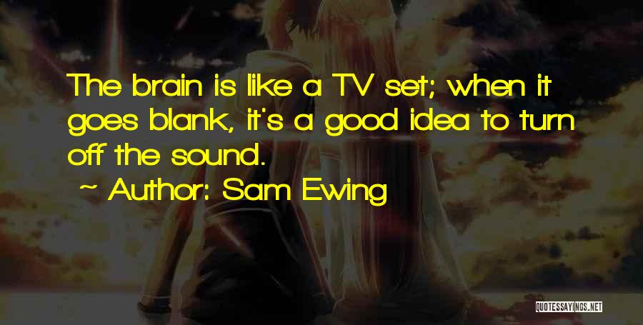 Turn Off Brain Quotes By Sam Ewing