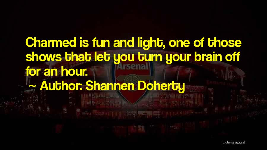Turn Off Brain Quotes By Shannen Doherty