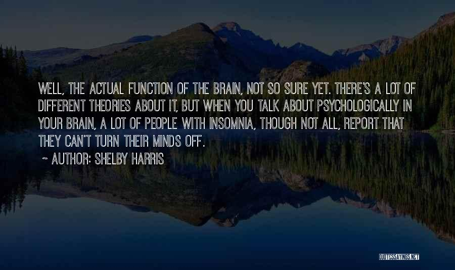 Turn Off Brain Quotes By Shelby Harris