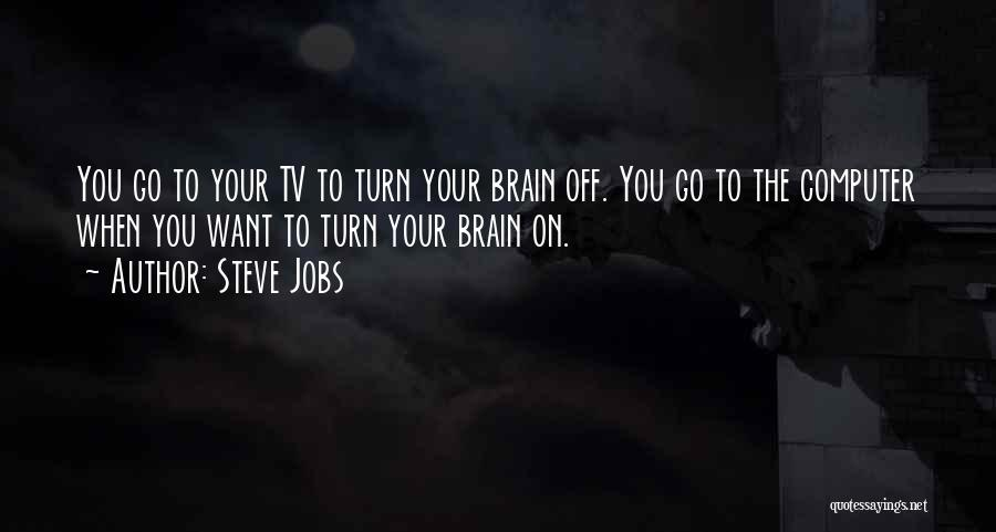 Turn Off Brain Quotes By Steve Jobs