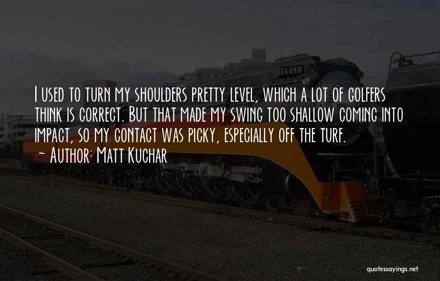 Turn Off Quotes By Matt Kuchar