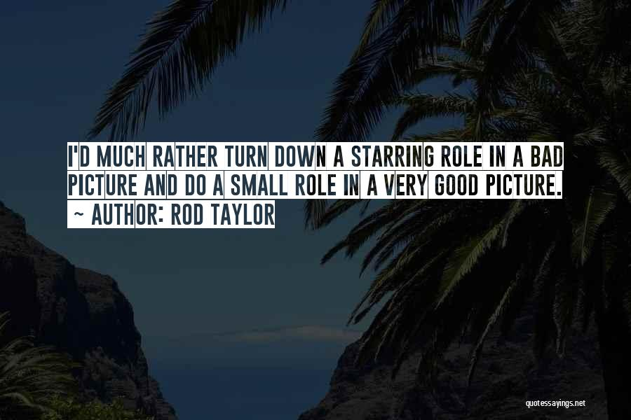 Turn Up Picture Quotes By Rod Taylor