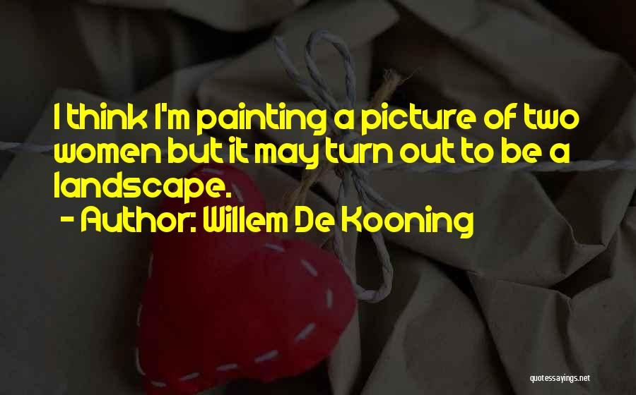 Turn Up Picture Quotes By Willem De Kooning