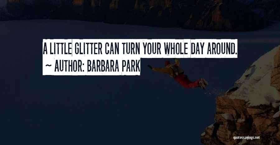 Turn Your Day Around Quotes By Barbara Park