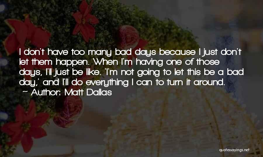 Turn Your Day Around Quotes By Matt Dallas
