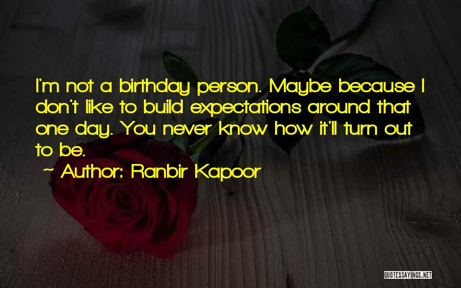 Turn Your Day Around Quotes By Ranbir Kapoor