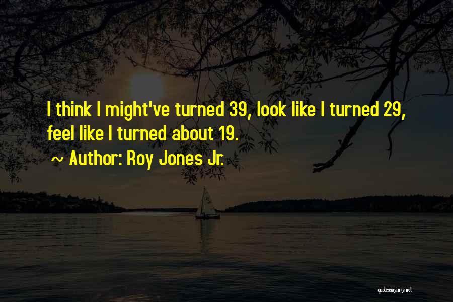 Turned 19 Quotes By Roy Jones Jr.