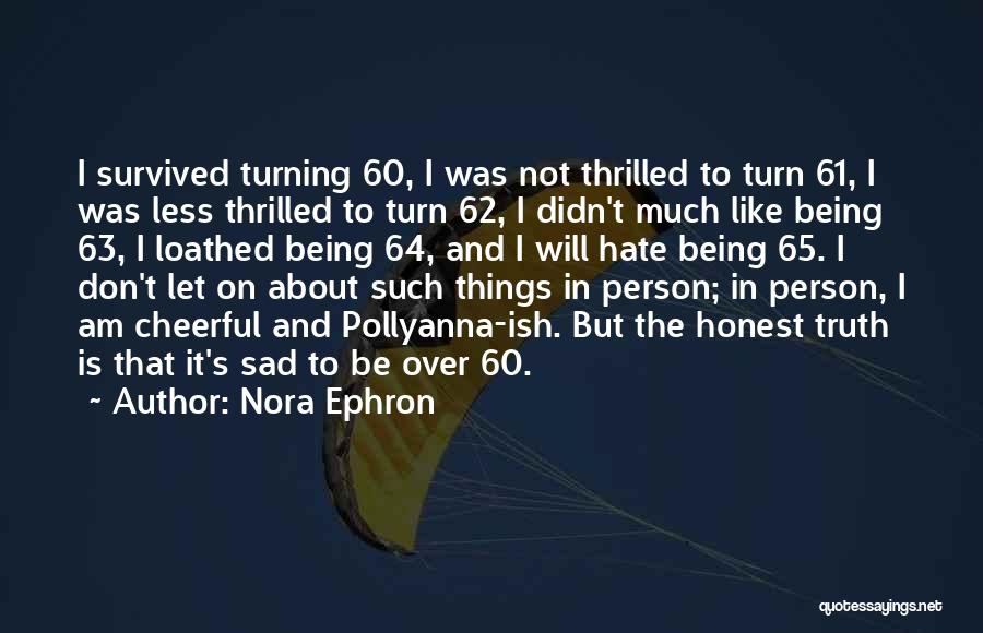 Turning 63 Quotes By Nora Ephron