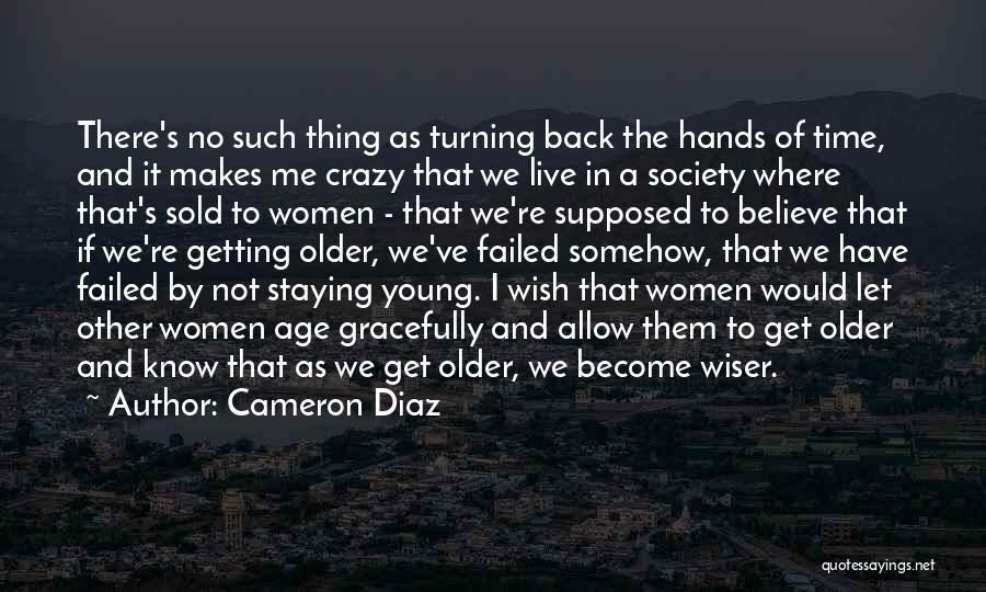 Turning Back The Hands Of Time Quotes By Cameron Diaz