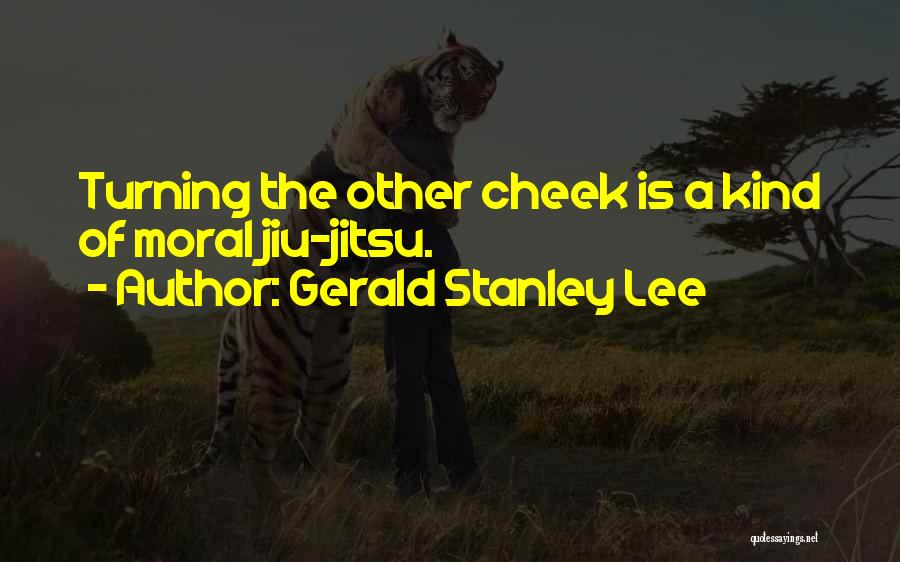 Turning The Other Cheek Quotes By Gerald Stanley Lee