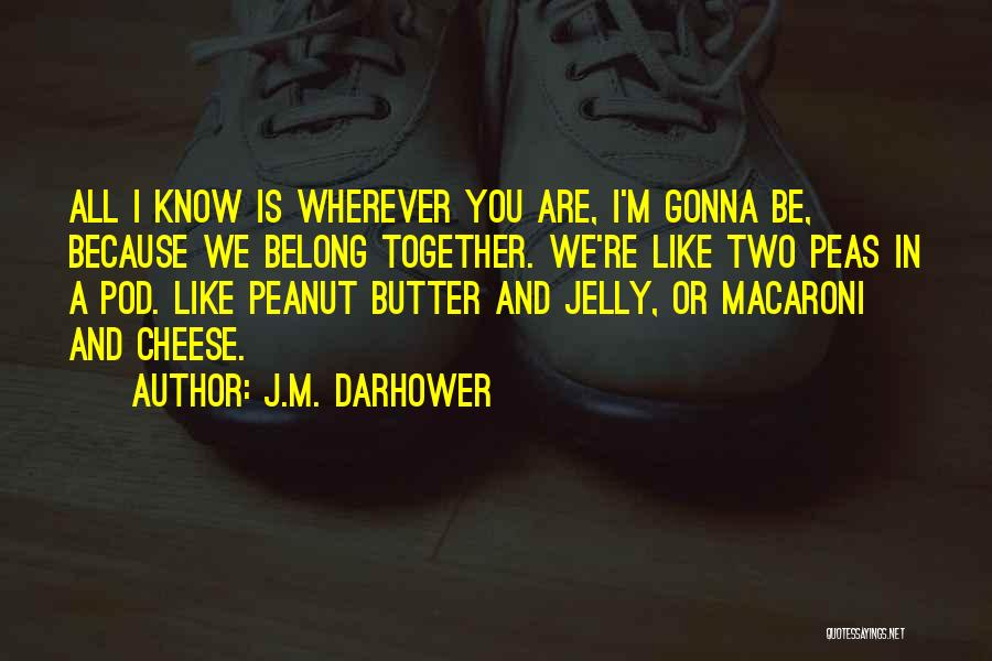 Two Peas In A Pod Quotes By J.M. Darhower
