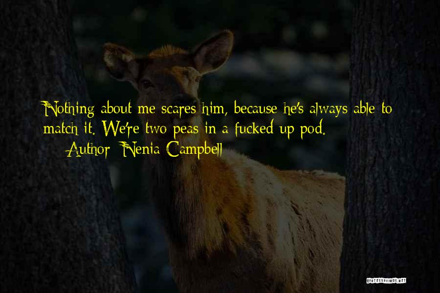 Two Peas In A Pod Quotes By Nenia Campbell