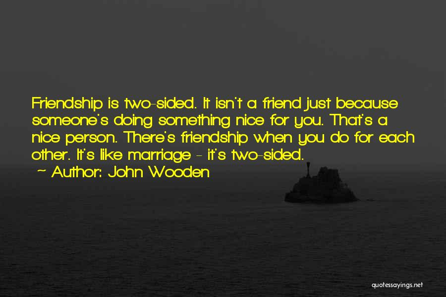 Two Sided Friendship Quotes By John Wooden