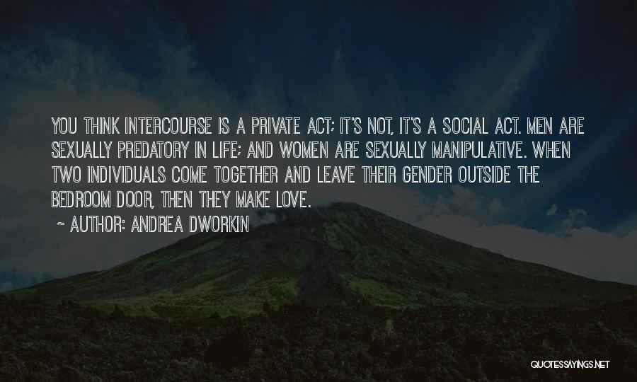 Two Things That Go Together Quotes By Andrea Dworkin