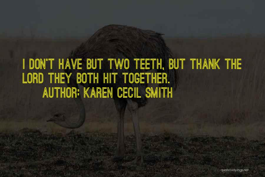 Two Things That Go Together Quotes By Karen Cecil Smith