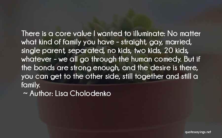 Two Things That Go Together Quotes By Lisa Cholodenko