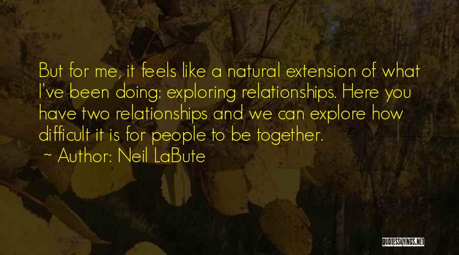 Two Things That Go Together Quotes By Neil LaBute