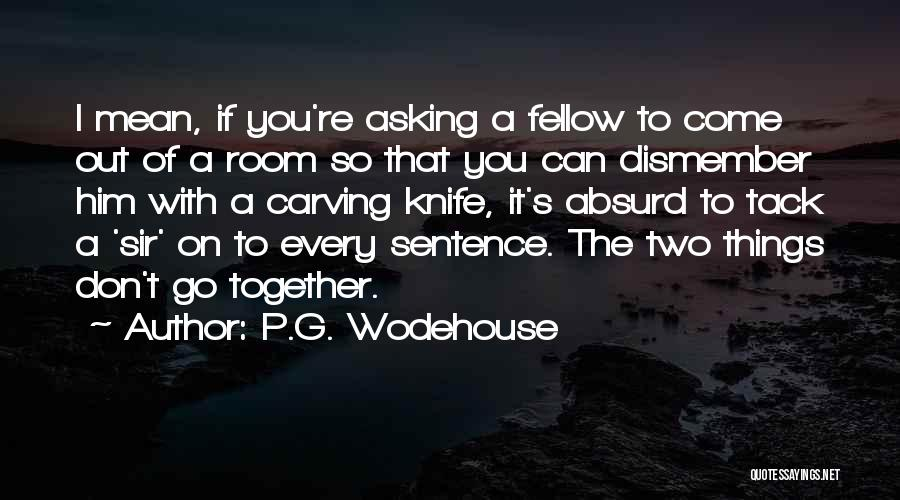 Two Things That Go Together Quotes By P.G. Wodehouse