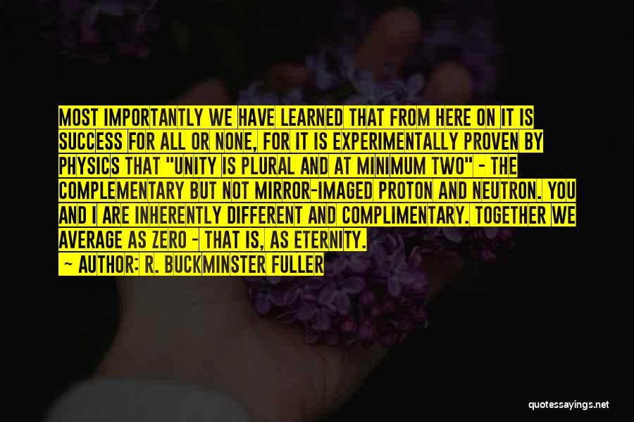 Two Things That Go Together Quotes By R. Buckminster Fuller