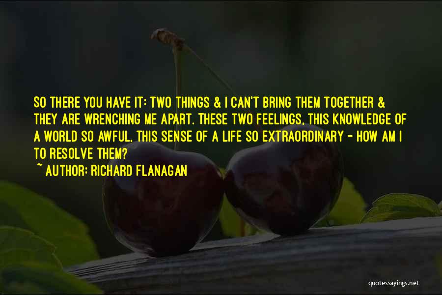 Two Things That Go Together Quotes By Richard Flanagan