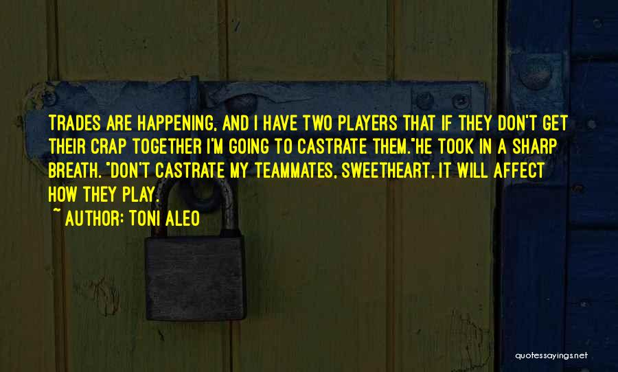 Two Things That Go Together Quotes By Toni Aleo