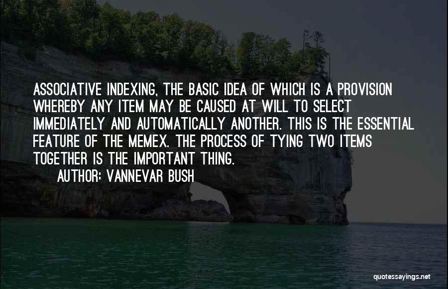 Two Things That Go Together Quotes By Vannevar Bush