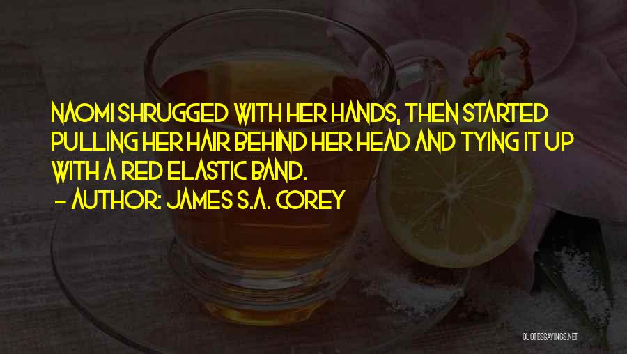 Tying Hair Quotes By James S.A. Corey