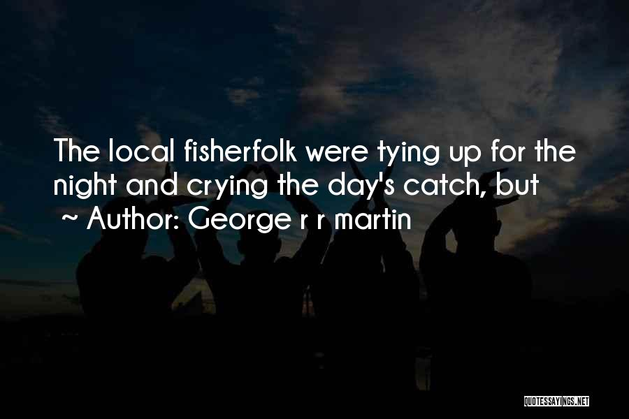 Tying Up Quotes By George R R Martin