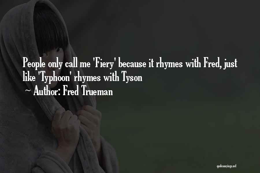 Typhoon Quotes By Fred Trueman