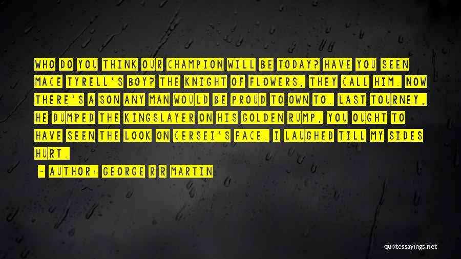 Tyrell Quotes By George R R Martin
