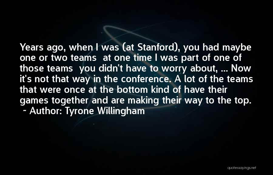Tyrone Willingham Quotes 260116