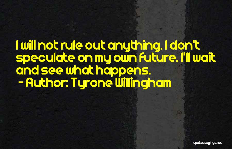 Tyrone Willingham Quotes 703917