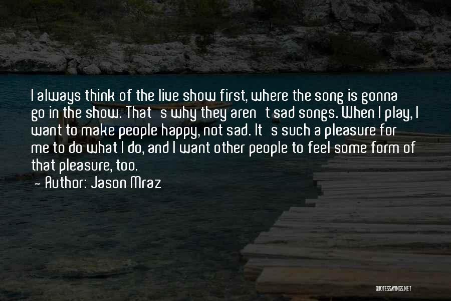 U Always Make Me Happy Quotes By Jason Mraz
