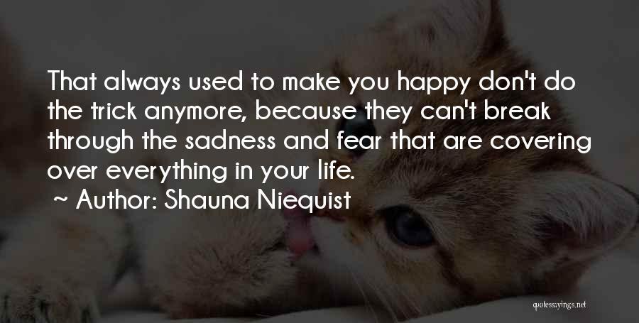 U Always Make Me Happy Quotes By Shauna Niequist