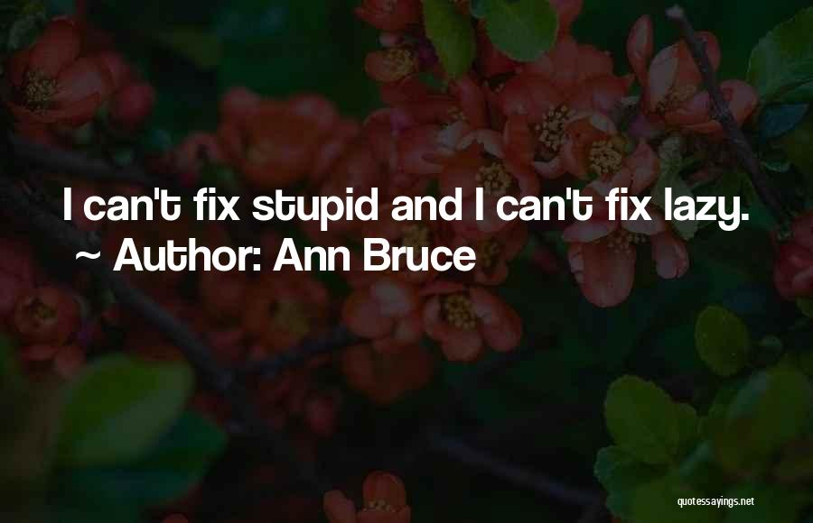 U Can't Fix Stupid Quotes By Ann Bruce