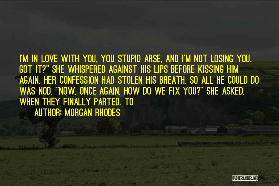 U Can't Fix Stupid Quotes By Morgan Rhodes