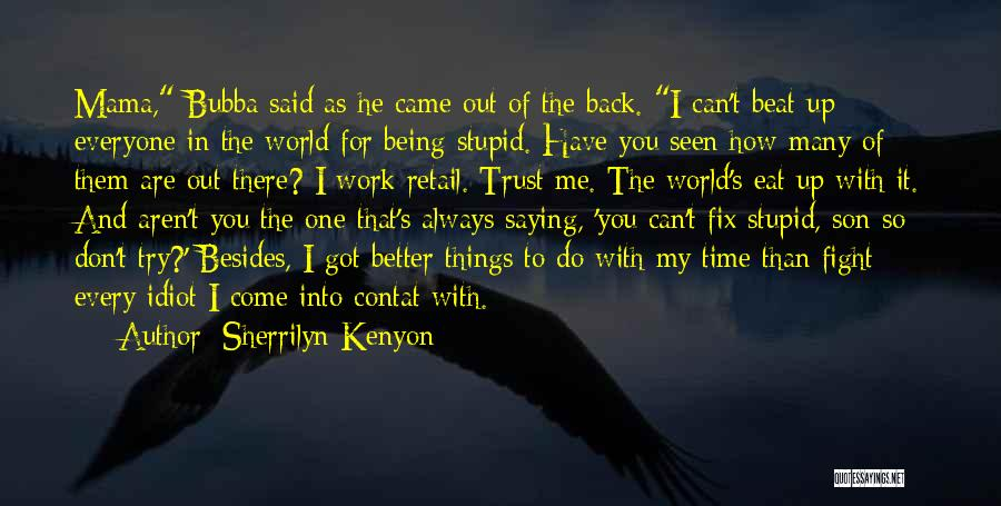 U Can't Fix Stupid Quotes By Sherrilyn Kenyon