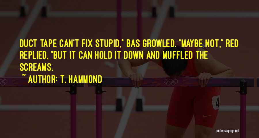 U Can't Fix Stupid Quotes By T. Hammond