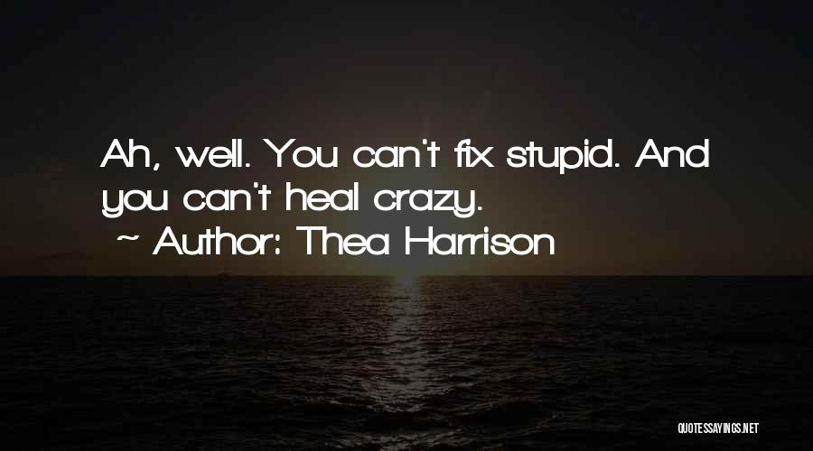U Can't Fix Stupid Quotes By Thea Harrison