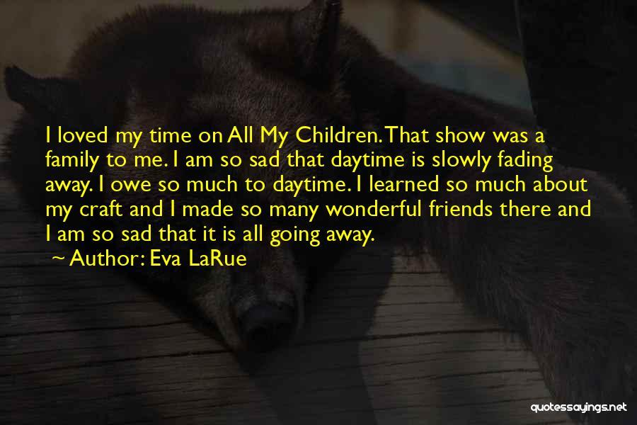 U Made Me Sad Quotes By Eva LaRue