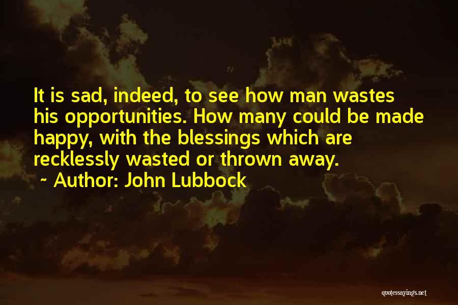 U Made Me Sad Quotes By John Lubbock