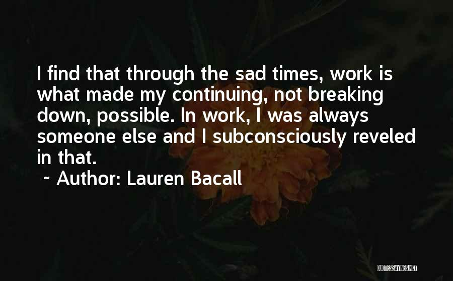 U Made Me Sad Quotes By Lauren Bacall