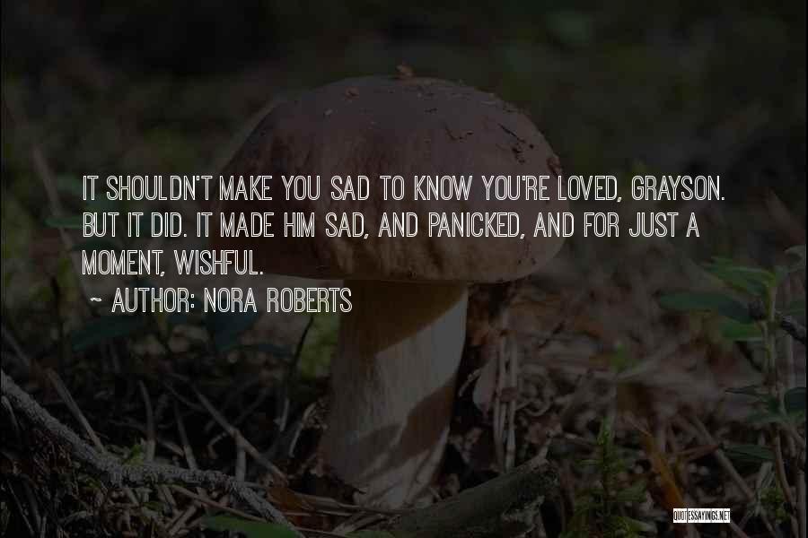 U Made Me Sad Quotes By Nora Roberts