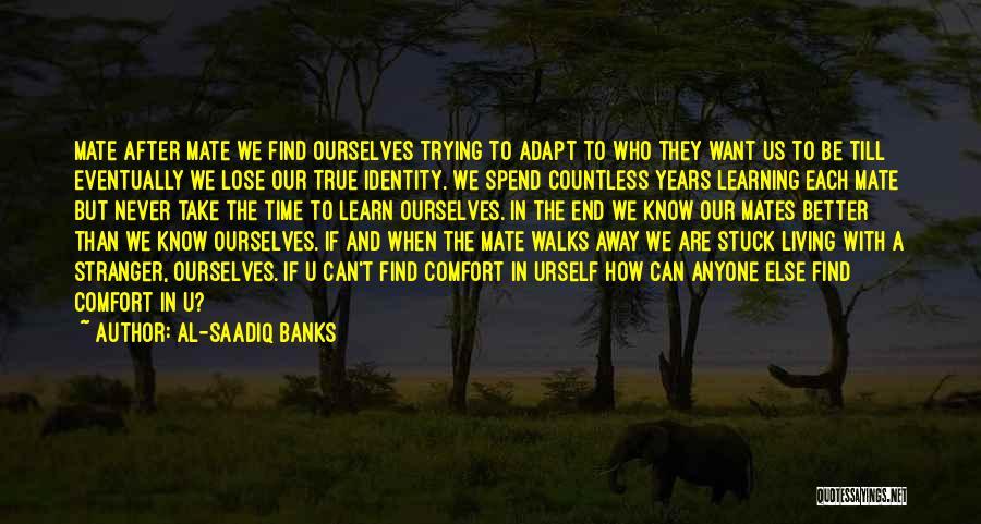 U Never Know Quotes By Al-Saadiq Banks