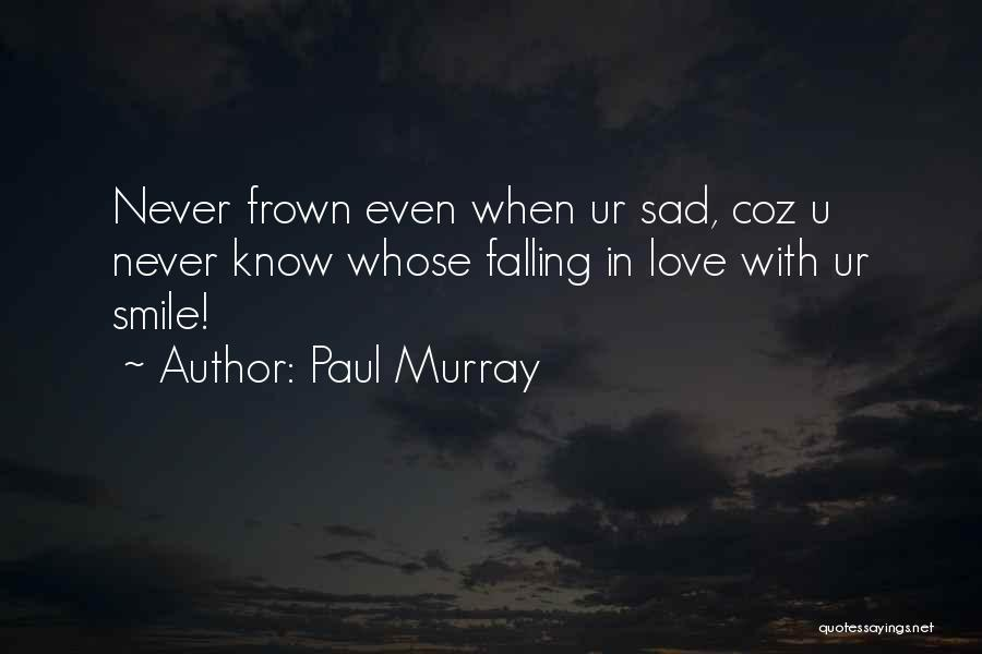 U Never Know Quotes By Paul Murray