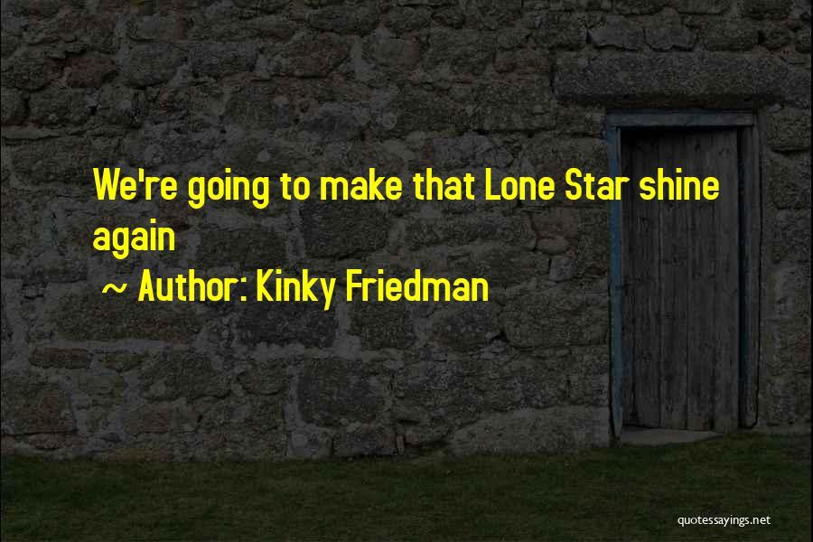 U R My Shining Star Quotes By Kinky Friedman