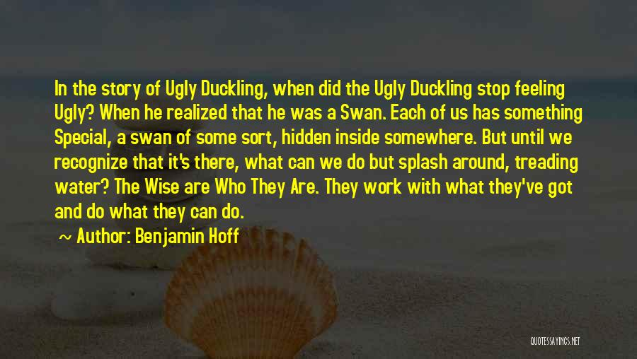 Ugly Duckling Swan Quotes By Benjamin Hoff
