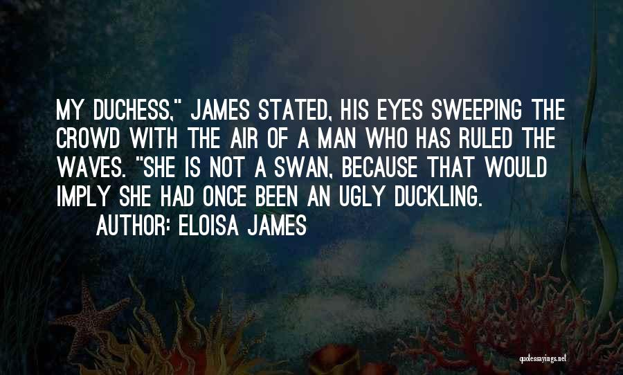 Ugly Duckling Swan Quotes By Eloisa James
