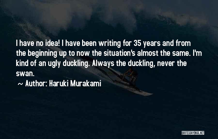 Ugly Duckling Swan Quotes By Haruki Murakami