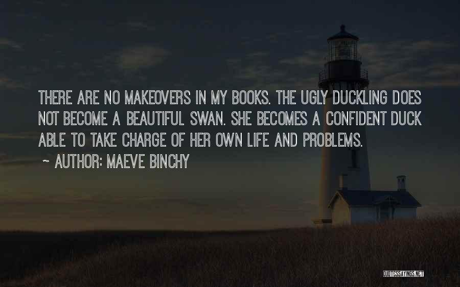 Ugly Duckling Swan Quotes By Maeve Binchy